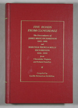 Five Roads From Cloverdale - The Descendants of James Muse Richardson (1815-1895) and Narcissa Theresa Wills Richardson (1815-1893) from Cloverdale, Virginia and Related Families