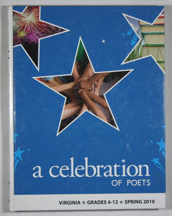 A Celebration of Poets: Virginia, Grades 4-12, Spring 2010 - An Anthology