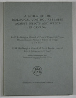A Review of the Biological Control Attempts Against Insects and Weeds in Canada - Part I Biological Control of Pests of Crops, Fruit Trees, Ornamentals, and Weeds in Canada up to 1959 - Part II Biological Control of Forest Insects, 1910-1958