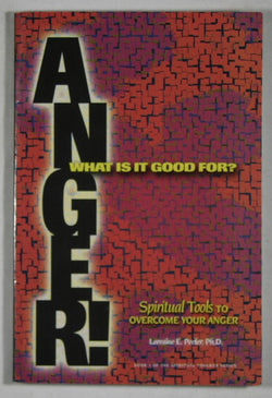 Anger! What is it Good For? - Spiritual Tools to Overcome Your Anger