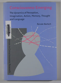 Consciousness Emerging: The Dynamics of Perception, Imagination, Action, Memory, Thought and Language