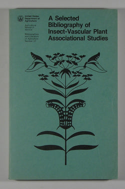 A Selected Bibliography of Insect-Vascular Plant Associational Studies - Bibliographies and Literature of Agriculture Number 27