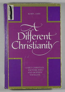 A Different Christianity: Early Christian Esotericism and Modern Thought
