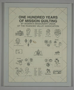 100 Years of Mission Quilting by the Woman's Missionary Union of the Roanoke Valley Baptist Association