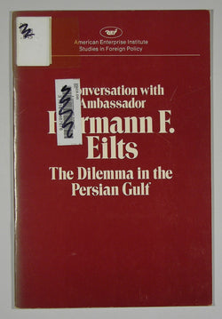 A Conversation with Ambassador Hermann F. Eilts - The Dilemma in the Persian Gulf