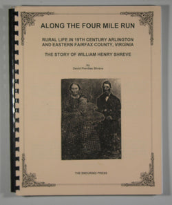 Along the Four Mile Run - Rural Life in 19th Century Arlington and Eastern Fairfax County, Virginia - The Story of William Henry Shreve