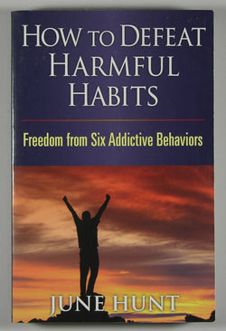 How to Defeat Harmful Habits - Freedom from Six Addictive Behaviors