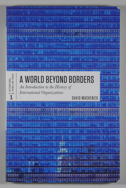 A World Beyond Borders - An Introduction to the History of International Organizations - International Themes and Issues - Volume 1
