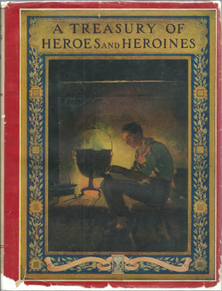A Treasury of Heroes and Heroines: A Record of High Endeacor and Strange Adventure from 100 B. C. to 1920 A. D.