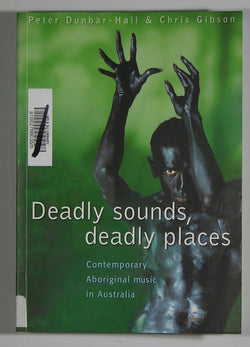 Deadly Sounds, Deadly Places: Contemporary Aboriginal Music in Australia