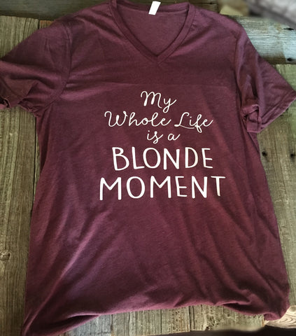 My whole life is a Blonde moment maroon colored triblend t-shirt - Ok Yankee Girl