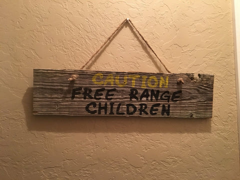 "Decorative barn wood sign with ""Caution Free Range Children"" on it - Ok Yankee Girl"