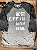 Best effin mom ever 3/4 sleeve top - bella canvas top with best effin mom ever on it - Ok Yankee Girl