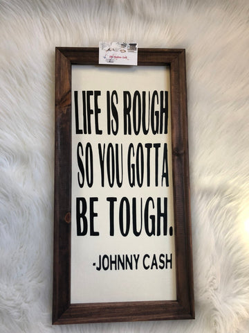Life is rough so you gotta be tough wooden framed sign - Johnny cash life is rough sign - Ok Yankee Girl