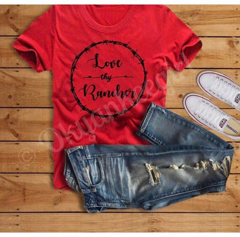Love thy rancher tshirt - ranchers wife tshirt - Ok Yankee Girl