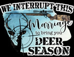 We interrupt this marriage to bring you deer season ready to Press Transfer Iron On Vinyl - iron on deer hunting vinyl transfer - Ok Yankee Girl