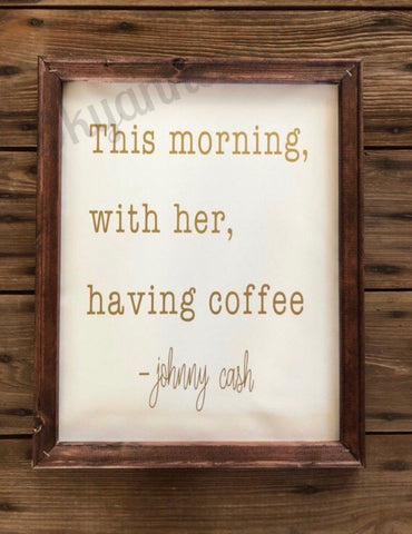 This morning with her having coffee johnny cash wood framed sign - wooden framed june and johnny cash sign - Ok Yankee Girl