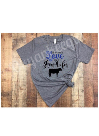 All you need is love and a show heifer tshirt - show heifer tshirt - Ok Yankee Girl