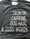 I run on caffeine, dogs hairs and cuss words t-shirt or tank top - Ok Yankee Girl