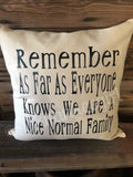 Remember as far as everyone knows we are a nice normal family throw pillow - nice normal family pillow - Ok Yankee Girl