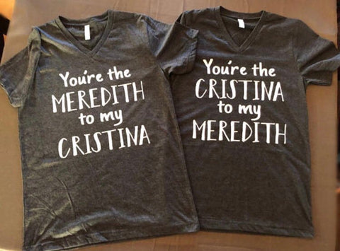 Your my meredith and your my cristina bestie greys anatomy t-shirts - best friends matching t-shirt sets - Ok Yankee Girl