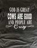 God is great, cows are good and people are crazy t-shirt - Ok Yankee Girl
