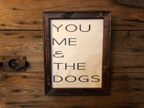 You me and the dogs wood framed sign - wooden framed dog sign - 11x14 - Ok Yankee Girl