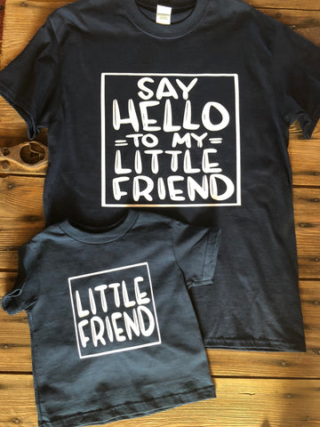Say hello to my little friend daddy and me tshirt set - Ok Yankee Girl
