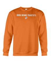 Family Famous Born Insane Francisco Sweatshirt