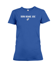 Family Famous Born Insane Jose Ladies Tee