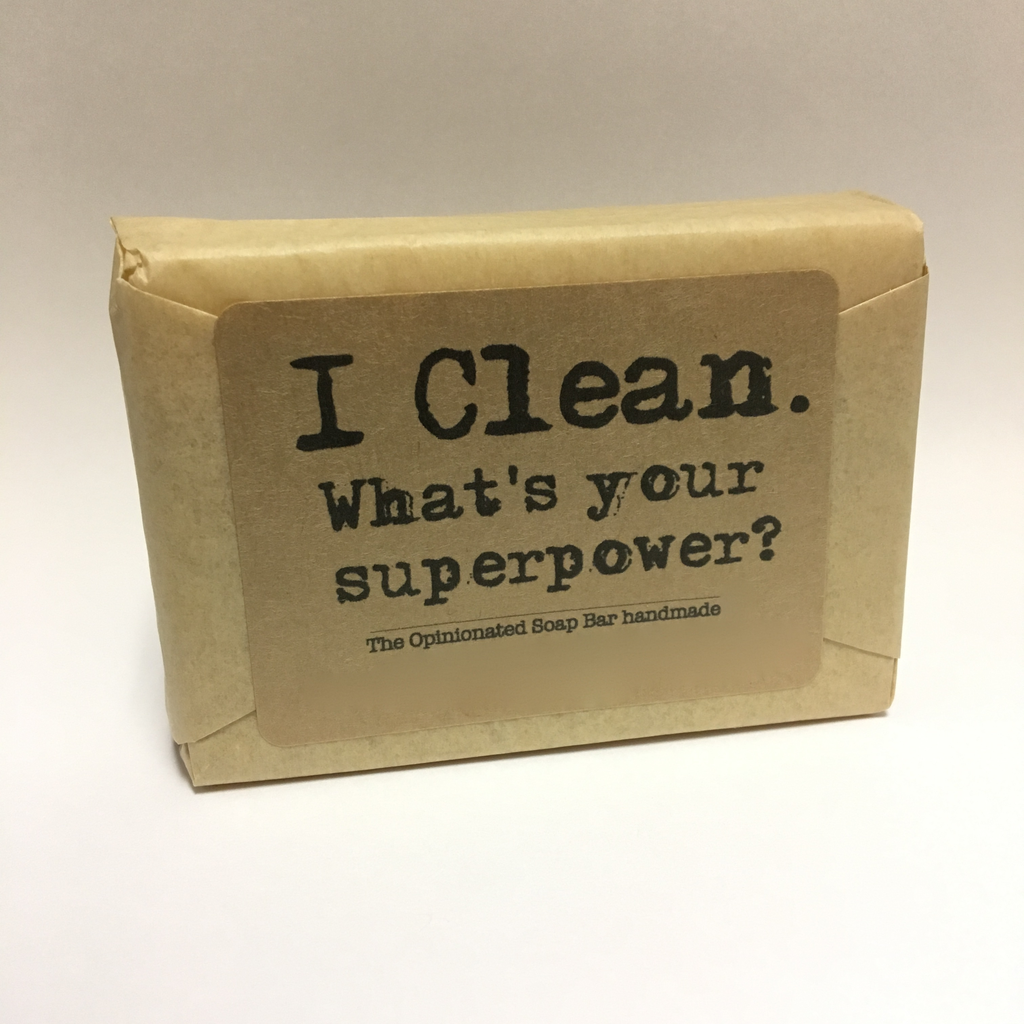I clean. Whats your super power? - hand made soap - © Blue Pomegranate Gallery