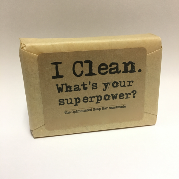 I clean. What's your super power? - hand made soap