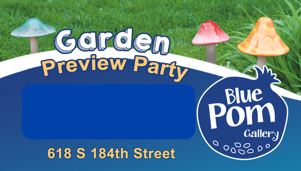 2019 Garden Preview Party Ticket - © Blue Pomegranate Gallery