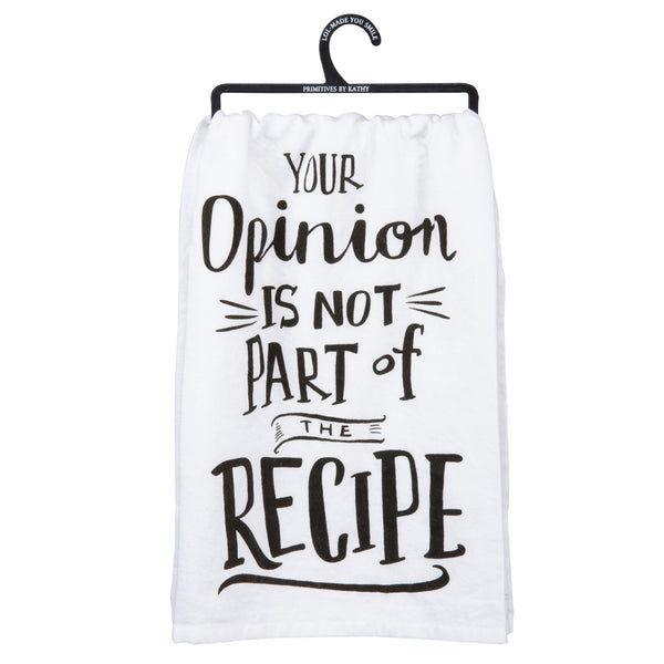Your Opinion is Not Part Of The Recipe - Dish Towel from Primitives by Kathy - © Blue Pomegranate Gallery