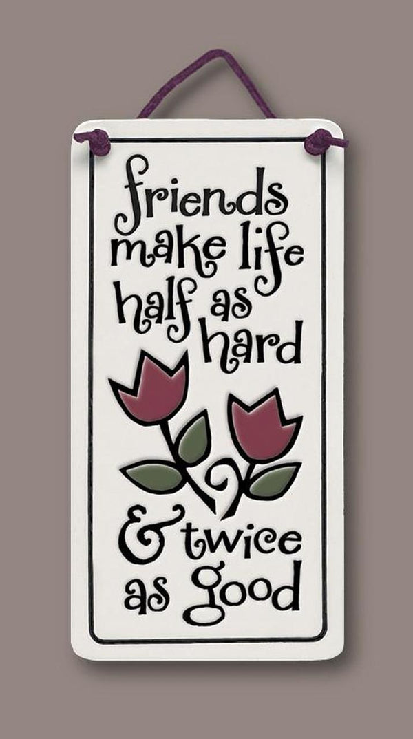 """Friends make life half as hard"" plaque by Michael Macone - © Blue Pomegranate Gallery"