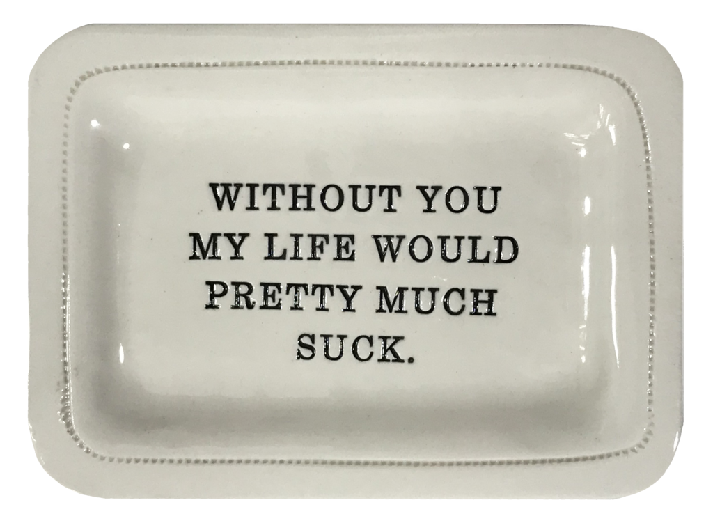 Without You - 4x6 Porceline Dish - © Blue Pomegranate Gallery
