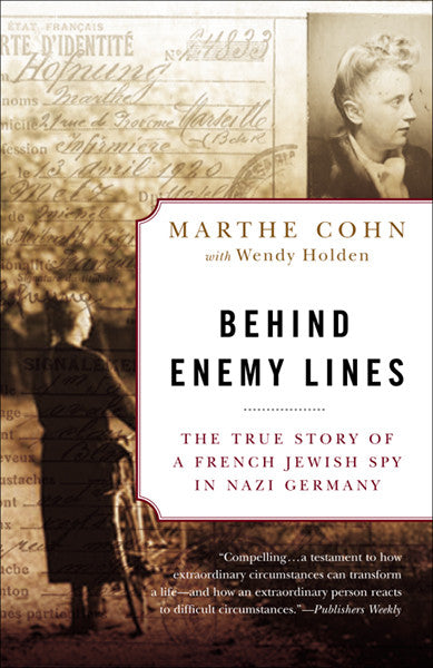 Behind Enemy Lines: A True Story of a French Jewish Spy in Nazi Germany / Marthe Cohn & Wendy Holden