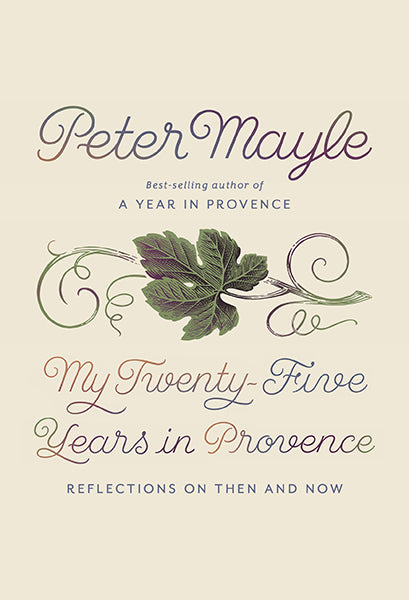My Twenty-Five Years in Provence: Reflections on Then and Now / Peter Mayle