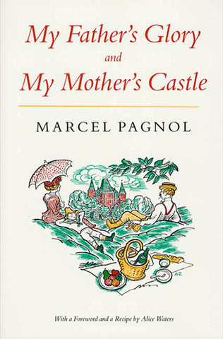My Father's Glory and My Mother's Castle / Marcel Pagnol (translated by Rita Barisse)