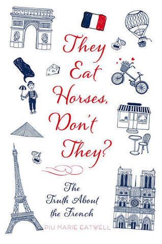 They Eat Horses Don't They?: The Truth About the French / Piu Marie Eatwell