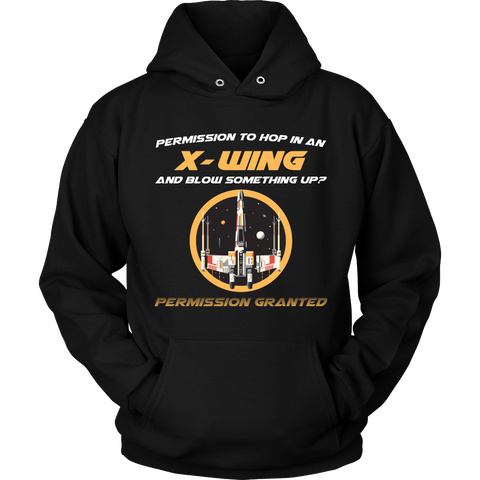 Permission to Hop in an X-Wing and Blow Something Up - Hoodie & Sweatshirt