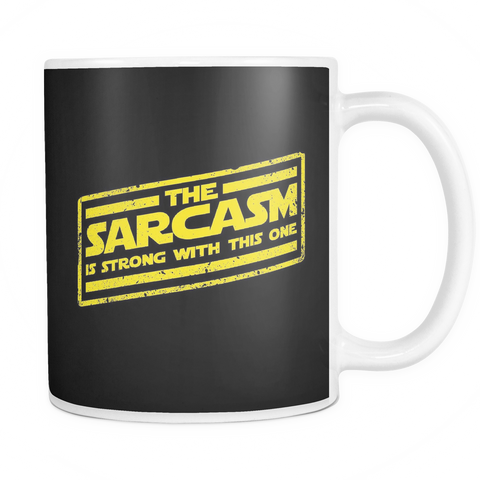 Sarcasm Is Strong With This One Mug