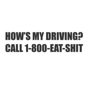 How's My Driving? Call 1-800-Eat-Shit Vinyl Sticker Decal