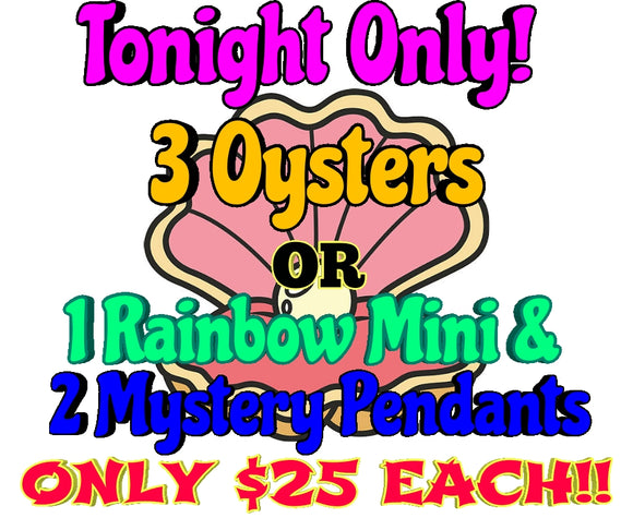 SPECIAL - 3 Oysters - OR - 1 Rainbow Mini & 2 Mystery Pendants ONLY $25 EACH!!