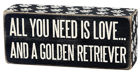 """Wooden Box Sign """"All You Need Is Love...And A Golden Retriever"""""""