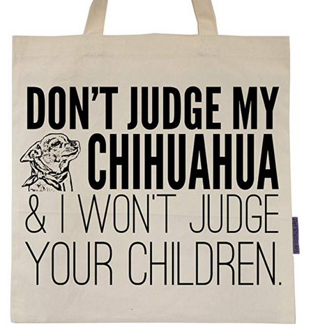 Don't Judge My Chihuahua Tote Bag
