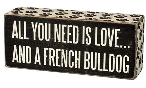Box Sign - All You Need Is Love and a French Bulldog