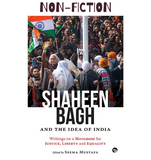 Shaheen Bagh and the Idea of India: Writings on a Movement for Justice, Liberty and Equality