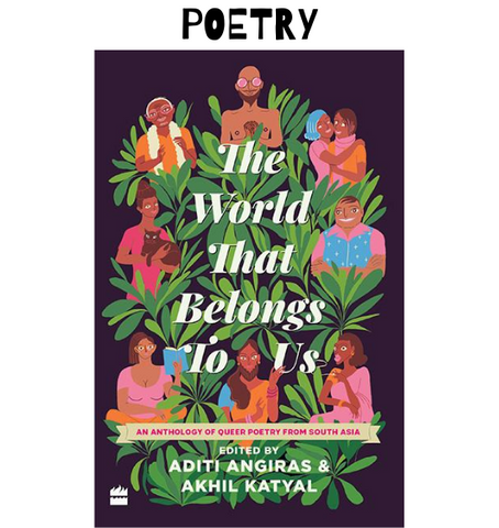 The World That Belongs To Us : An Anthology of Queer Poetry From South Asia