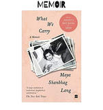 What we Carry : A Memoir -  Maya Shanbhag Lang